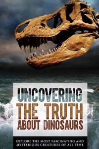 Uncovering the Truth About Dinosaurs
