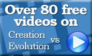 Over 80 Free Videos on Creation vs Evolution